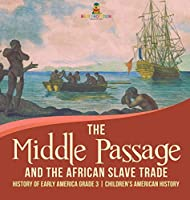 The Middle Passage and the African Slave Trade - History of Early America Grade 3 - Children's American History