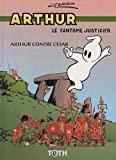 Arthur le fantôme justicier, Tome 1 - Arthur contre César