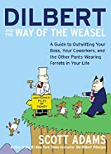 Dilbert and the Way of the Weasel: A Guide to Outwitting Your Boss, Your Coworkers, and the Other Pants-Wearing Ferrets in...