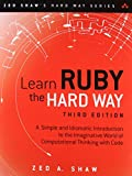 LEARN RUBY THE HARD WAY REV/E: A Simple and Idiomatic Introduction to the Imaginative World Of Computational Thinking with Code (Zed Shaw's Hard Way) - Zed A. Shaw