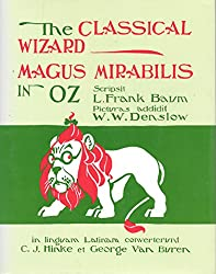 The Classical Wizard: Magus Mirabilis in Oz (The Wizard of Oz [in Latin]): L. Frank Baum