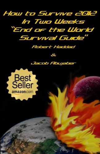 Book: How to Survive 2012 In Two Weeks - End of the World Survival Guide by Robert Y Haddad