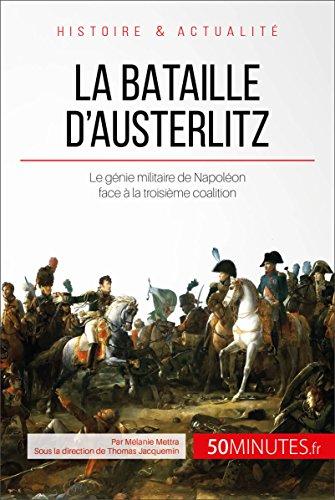La bataille d'Austerlitz: Le génie militaire de Napoléon face à la troisième coalition (Grandes Batailles t. 34)