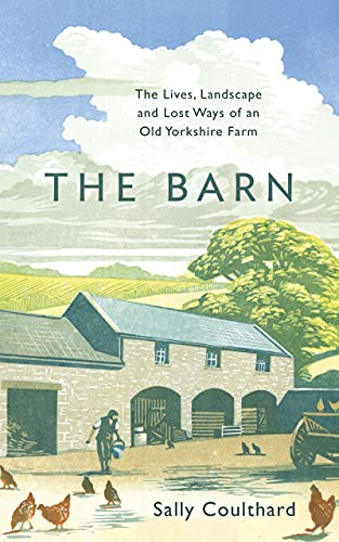 The Barn: The Lives, Landscape and Lost Ways of an Old Yorkshire Farm (English Edition)