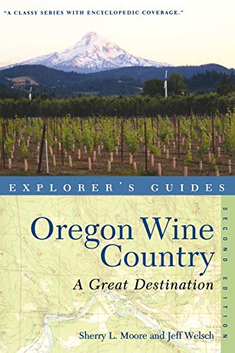Explorer s Guide Oregon Wine Country: A Great Destination (Explorer s Great Destinations)