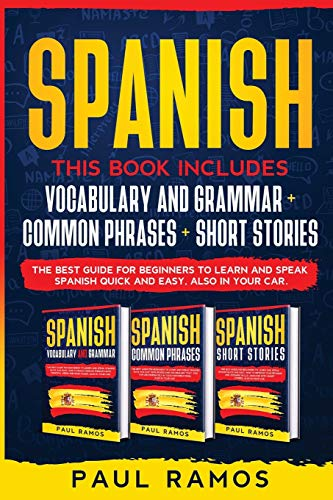 Spanish: This Book Includes : Vocabulary and Grammar, Common Phrases, Short Stories. The Best Guide for Beginners to Learn and Speak Spanish Quick and Easy, also in Your Car