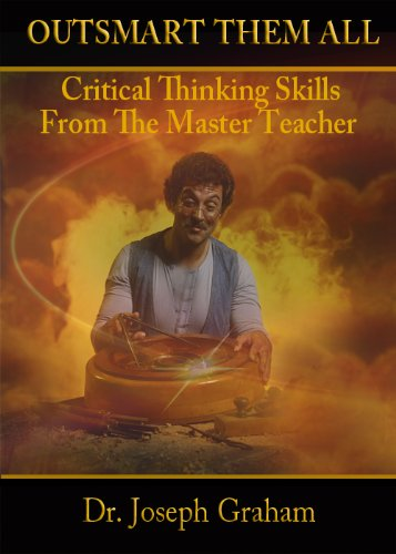 Outsmart Them All: Critical Thinking Skills From The Master Teacher