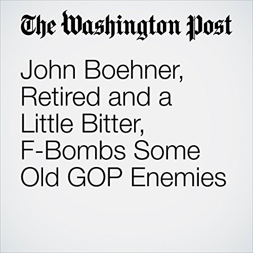 John Boehner, Retired and a Little Bitter, F-Bombs Some Old GOP Enemies copertina