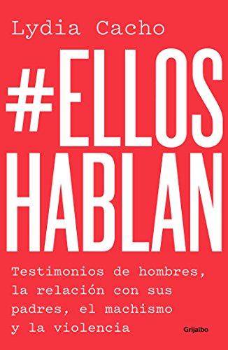 #EllosHablan: Testimonios de hombres, la relación con sus padres, el machismo y la violencia. (Spanish Edition)