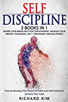Self-Discipline: 2 Books in 1 - Rewire Your Brain and Stop Overthinking. Increase Your Mental Toughness, Self confidence and Willpower. How to Develop the Power of Habit and Self Control
