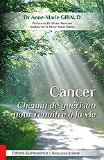 Cancer - Chemin de guérison pour renaître à la vie de Dr. Anne-Marie Giraud