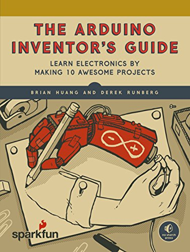 The Arduino Inventor's Guide: Learn Electronics by Making 10 Awesome Projects (English Edition)