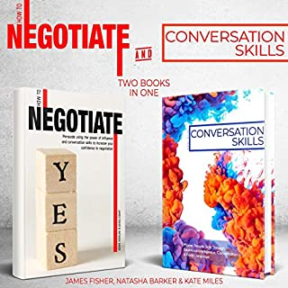 Conversation Skills and How to Negotiate: 2 books in 1 bundle     Increase Your Confidence and Skills in Communication              By:                                                                                                                                 Kate Miles,                                                                                        Natasha Baker                               Narrated by:                                                                                                                                 Erin Fossa                      Length: 7 hrs and 54 mins     6 ratings     Overall 5.0