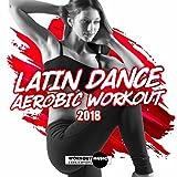 Latin Dance Aerobic Workout 2018 (Continuous Dj Mix)