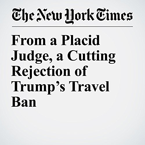 From a Placid Judge, a Cutting Rejection of Trump's Travel Ban copertina