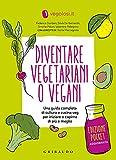Diventare vegetariani o vegani. Una guida completa di cultura e cucina veg per iniziare a capirne di più e meglio. Ediz. minor