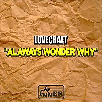 Always Wonder Why