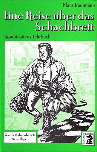 Eine Reise über das Schachbrett. Kombinations-Lehrbuch