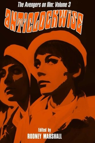 Anticlockwise: The Psychedelic World of Tara King (The Avengers on Film, Band 3)