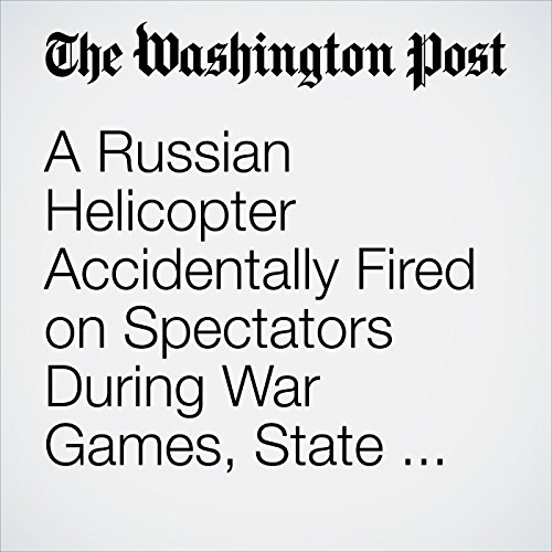 A Russian Helicopter Accidentally Fired on Spectators During War Games, State TV Says copertina