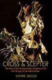 Cross and Scepter: The Rise of the Scandinavian Kingdoms from the Vikings to the Reformation - Sverre Bagge