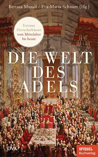 Die Welt des Adels: Europas Herrscherhäuser vom Mittelalter bis heute - Ein SPIEGEL-Buch