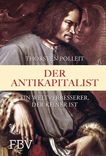Der Antikapitalist: Ein Weltverbesserer der keiner ist