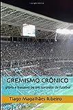 Gremismo Crônico: glória e fracasso de um torcedor de futebol: 1