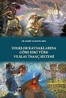 Folklor Kaynaklarina Göre Eski Türk ve Slav Inanc Sistemi