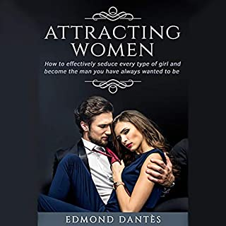 Attracting Women: How to Effectively Seduce Every Type of Girl and Become the Man You Have Always Wanted to Be                   By:                                                                                                                                 Edmond Dantès                               Narrated by:                                                                                                                                 Christopher                      Length: 1 hr and 41 mins     4 ratings     Overall 5.0