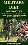 Military Diet for Novices: The Definitive Guide on How to Shed Ten Pounds in 3 days (Lose Excess Body Fat Quickly and Effectively)