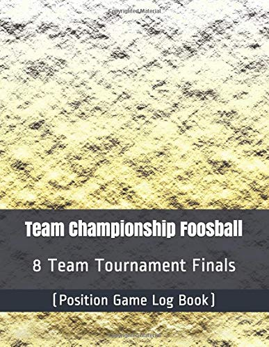 Team Championship Foosball - 8 Team Tournament Finals - (Position Game Log Book)