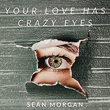 Your Love Has Crazy Eyes