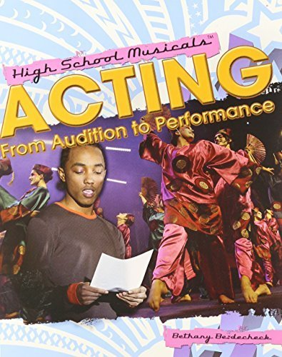 Acting: From Audition to Performance (High School Musicals)