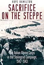 Sacrifice on the Steppe: The Italian Alpine Corps in the Stalingrad Campaign, 1942-1943 (English Edition)