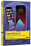 iPhone 12, 12 mini, 12 Pro und 12 Pro Max - Einfach alles können - Die Anleitung zu allen neuen iPhones. Aktuell zu iOS 14 - Für Einsteiger und Fortgeschrittene