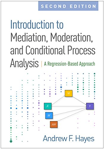 Introduction to Mediation, Moderation, and Conditional Process Analysis, Second Edition: A Regressio
