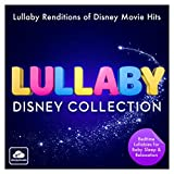 Lullaby Disney Collection - Lullaby Renditions of Disney Movie Hits - Bedtime Lullabies for Baby Sleep & Relaxation (Best Of)