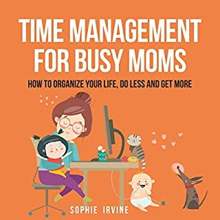 Time Management for Busy Moms: How to Organize Your Life, Do Less and Get More cover art