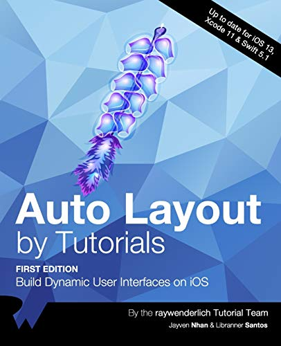 Compare Textbook Prices for Auto Layout by Tutorials First Edition: Build Dynamic User Interfaces on iOS  ISBN 9781950325108 by Tutorial Team, raywenderlich,Nhan, Jayven,Santos, Libranner