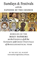 Sundays and Festivals with the Fathers of the Church: Homilies of the Holy Fathers on the Gospels of all the Sundays and Chief Festivals of the Ecclesiastical Year