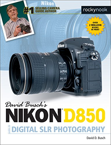 David Busch's Nikon D850 Guide to Digital SLR Photography (The David Busch...