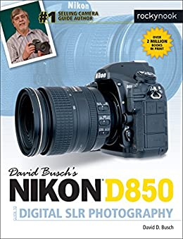 David Busch's Nikon D850 Guide to Digital SLR Photography (The David Busch Camera Guide Series) by [David D. Busch]