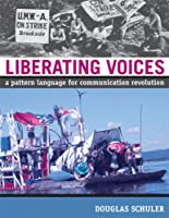 Liberating Voices: A Pattern Language for Communication Revolution (The MIT Press)