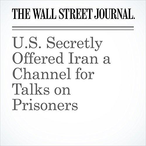 U.S. Secretly Offered Iran a Channel for Talks on Prisoners copertina