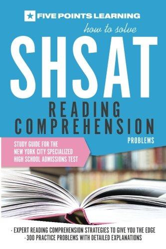 How To Solve Shsat Reading Comprehension Problems Study Guide For The New York City Specialized High School Admissions Test