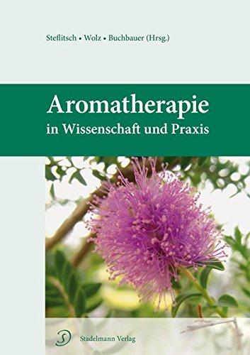 Aromatherapie in Wissenschaft und Praxis - Welches ätherische Öl hilft bei welcher Krankheit? Dieses Fachbuch gibt Antwort.