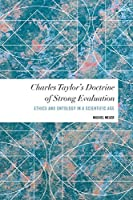 Charles Taylor's Doctrine of Strong Evaluation (Values and Identities: Crossing Philosophical Borders)