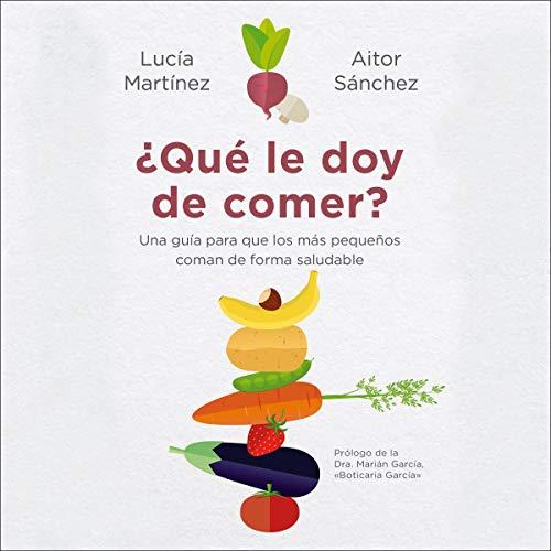 ¿Qué le doy de comer? Audiobook By Aitor Sánchez García, Lucía Martínez cover art
