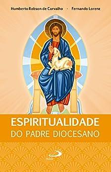 Espiritualidade do Padre Diocesano (Comunidade e missão) por [Humberto Robson de Carvalho, Fernando Lorenz]